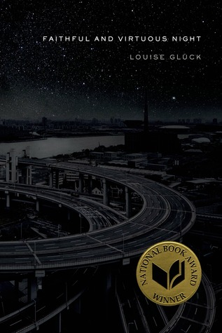 Faithful and Virtuous Night by Louise Glück