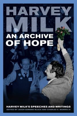 An Archive of Hope: Harvey Milk's Speeches and Writings by Jason Edward Black, Charles E. Morris III, Frank M. Robinson, Harvey Milk