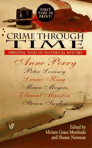 Crime Through Time by Anne Perry, Michael Pearce, Edward Marston, Steven Saylor, Miriam Grace Monfredo, Edward D. Hoch, Gillian Linscott, Lynda S. Robinson, Troy Soos, Carola Dunn, Kate Ross, Alanna Knight, Peter Lovesey, Sharan Newman, Maan Meyers, Nicholas A. DiChario, Barbara Paul, Ken Kuhlken, Laurie R. King, M.J. Trow, Leonard Tourney
