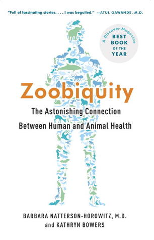Zoobiquity: The Astonishing Connection Between Human and Animal Health by Kathryn Bowers, Barbara Natterson-Horowitz