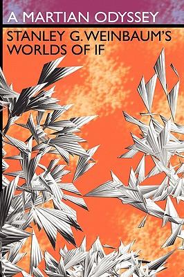 A Martian Odyssey: Stanley G. Weinbaum's Worlds of If by Stanley G. Weinbaum