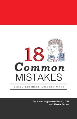 18 Common Mistakes Small Business Owners Make by Nanci Appleman-Vassil, Karen Parker
