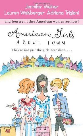 American Girls About Town by Lauren Weisberger, Jennifer Weiner, Adriana Trigiani