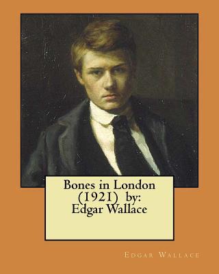 Bones in London (1921) by: Edgar Wallace by Edgar Wallace