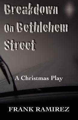 Breakdown on Bethlehem Street: A Christmas Play by Frank Ramirez