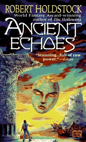 Ancient Echoes by Robert Holdstock