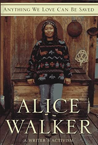 Anything We Love Can Be Saved: A Writer's Activism by Alice Walker