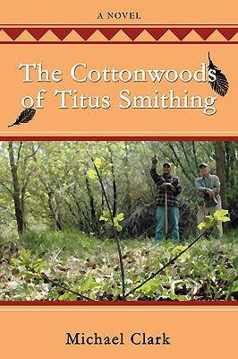 The Cottonwoods of Titus Smithing by Michael Clark