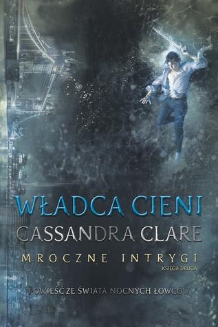 Władca Cieni by Cassandra Clare