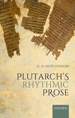Plutarch's Rhythmic Prose by G. O. Hutchinson