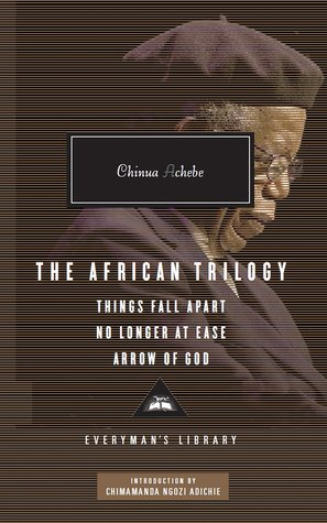 The African Trilogy: Things Fall Apart / No Longer at Ease / Arrow of God by Chinua Achebe