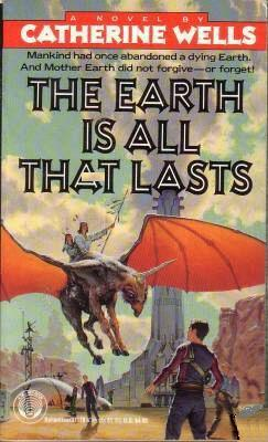 The Earth Is All that Lasts by Catherine Wells