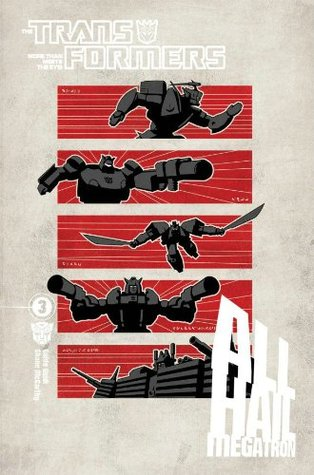 The Transformers: All Hail Megatron, Volume 3 by Marcelo Matere, Robby Musso, Andy Schmidt, E.J. Su, Shane McCarthy, Josh van Reyk, Shaun Knowler, Casey Coller