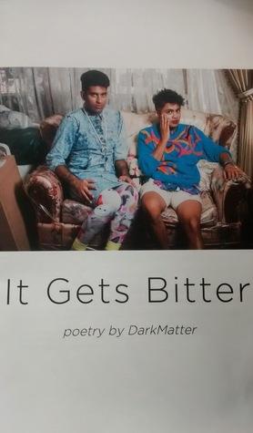 It Gets Bitter: Poetry by DarkMatter by Alok Vaid-Menon, Janani Balasubramanian