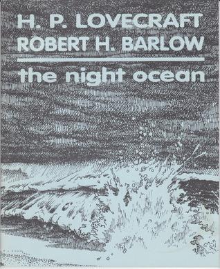The Night Ocean by Robert H. Barlow, H.P. Lovecraft