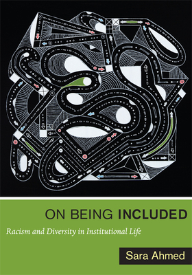 On Being Included: Racism and Diversity in Institutional Life by Sara Ahmed