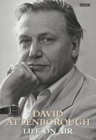 David Attenborough's Life on Air: Memoirs of a Broadcaster by David Attenborough