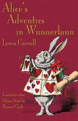 Alice's Adventirs in Wunnerlaun: Alice's Adventures in Wonderland in Glaswegian Scots by Lewis Carroll