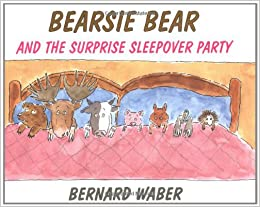 Bearsie Bear and the Surprise Sleepover Party by Bernard Waber