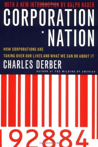 Corporation Nation: How Corporations are Taking Over Our Lives -- and What We Can Do About It by Ralph Nader, Charles Derber