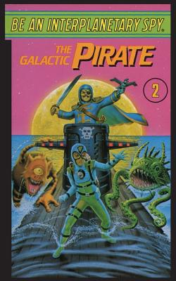 Be An Interplanetary Spy: The Galactic Pirate by Seth McEvoy