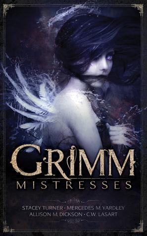 Grimm Mistresses by Allison M. Dickson, Mercedes M. Yardley, C.W. LaSart, S.R. Cambridge, Stacey Turner