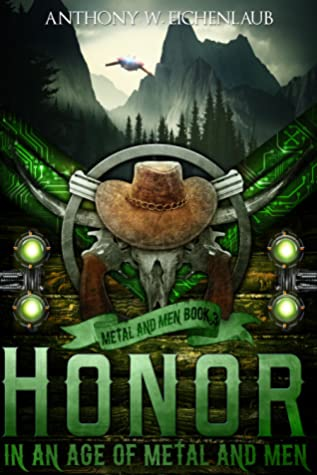 Honor in an Age of Metal and Men by Anthony W. Eichenlaub