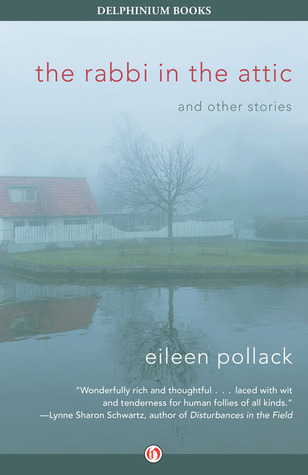 The Rabbi in the Attic: And Other Stories by Eileen Pollack