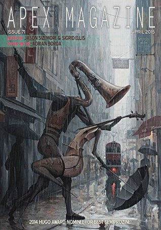 Apex Magazine Issue 71 (April 2015) by Octavia Cade, Sean Robinson, A.C. Wise, Jason Sizemore, Yzabel Ginsberg, Lia Swope Mitchell, Jennifer Lee Goloboy, Russell Dickerson, Naomi Kritzer
