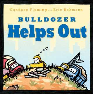 Bulldozer Helps Out by Candace Fleming, Eric Rohmann