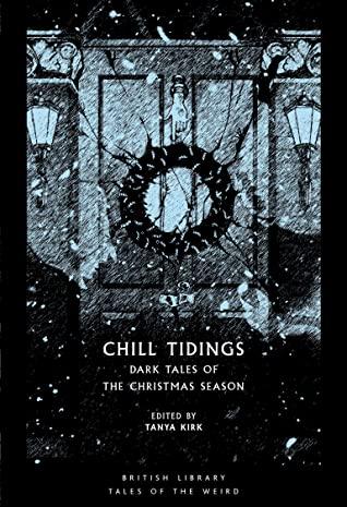 Chill Tidings: Dark Tales of the Christmas Season by Tanya Kirk