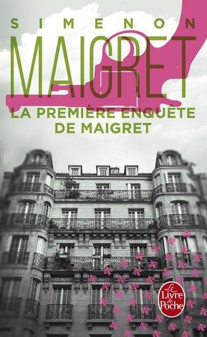 La première enquête de Maigret by Georges Simenon