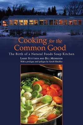 Cooking for the Common Good: The Birth of a Natural Foods Soup Kitchen by Bill Morrison, Larry Stettner