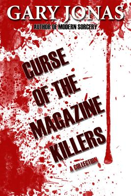 Curse of the Magazine Killers: A Collection by Gary Jonas