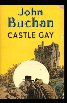 Castle Gay-Original Edition(Annotated) by John Buchan