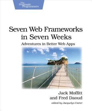 Seven Web Frameworks in Seven Weeks by Jack Moffitt, Fred Daoud
