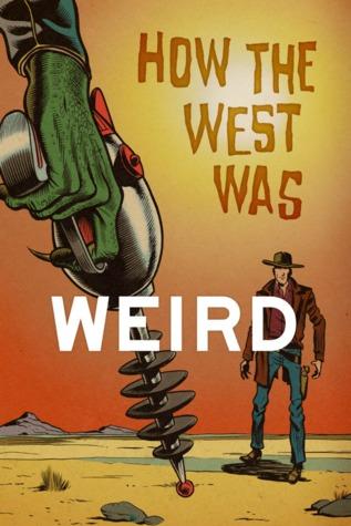 How the West Was Weird by Derrick Ferguson, Bill Kte'pi, Joel Jenkins, Tom Deja, Ian Mileham, Mike McGee, Joshua Reynolds, Barry Reese, Russ Anderson Jr., Chris Munn, Ian Taylor