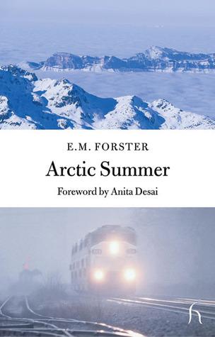 Arctic Summer by Anita Desai, E.M. Forster
