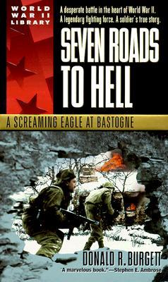 Seven Roads to Hell: A Screaming Eagle at Bastogne by Donald R. Burgett