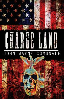 Charge Land by John Wayne Comunale