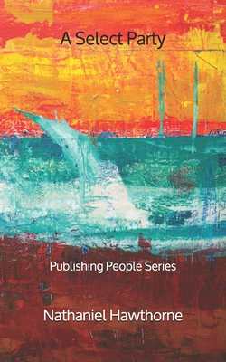 A Select Party - Publishing People Series by Nathaniel Hawthorne