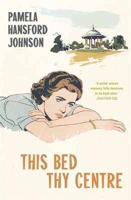 This Bed Thy Centre: The Modern Classic by Pamela Hansford-Johnson