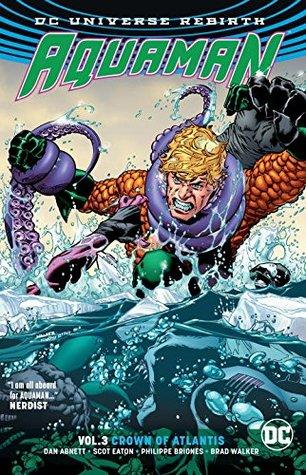 Aquaman, Volume 3: Crown of Atlantis by Phillipe Briones, Dan Abnett, Brad Walker