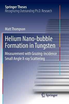 Helium Nano-Bubble Formation in Tungsten: Measurement with Grazing-Incidence Small Angle X-Ray Scattering by Matt Thompson