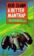 A Better Mantrap by Bob Shaw