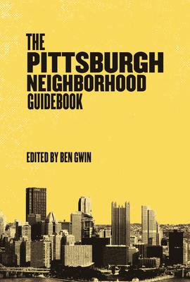 Pittsburgh Neighborhood Guidebook by