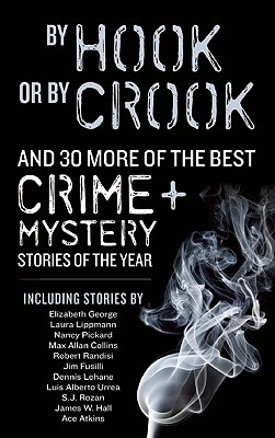 By Hook or By Crook and 30 More of the Best Crime and Mystery Stories of the Year by S.J. Rozan, Elizabeth George, Dana Cameron, Ace Atkins, Max Allan Collins, Nancy Pickard, Jim Fusilli, Ed Gorman, Dennis Lehane, Luis Alberto Urrea, Laura Lippman