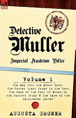 Detective Muller: Imperial Austrian Police-Volume 1-The Man with the Black Cord, the Pocket Diary Found in the Snow, the Case of the Poo by Augusta Groner