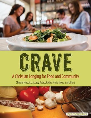 Crave: A Christian Longing for Food and Community by Shauna Niequist, Rachel Marie Stone, Audrey Assad, Kate Shellnutt, Christianity Today