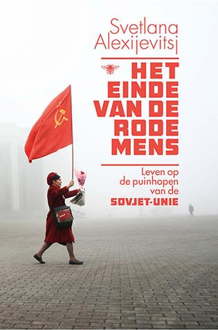 Het einde van de rode mens - Leven op de puinhopen van de Sovjet-Unie by Svetlana Alexievich
